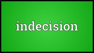 Indecision Meaning