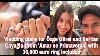 Wedding plans for Özge Gürel and Serkan Çayoğlu (mwith 36,000 Euro Ring Included