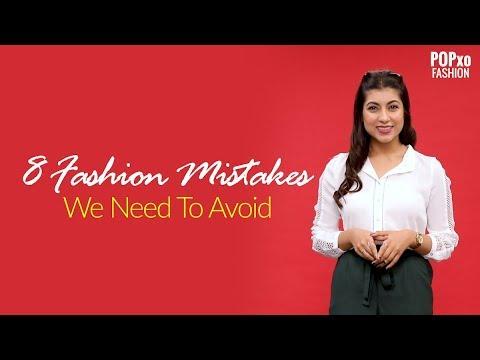 8 Fashion Mistakes We Need To Avoid - POPxo Fashion