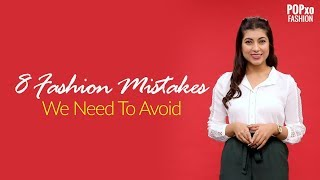 8 Fashion Mistakes We Need To Avoid - POPxo Fashion