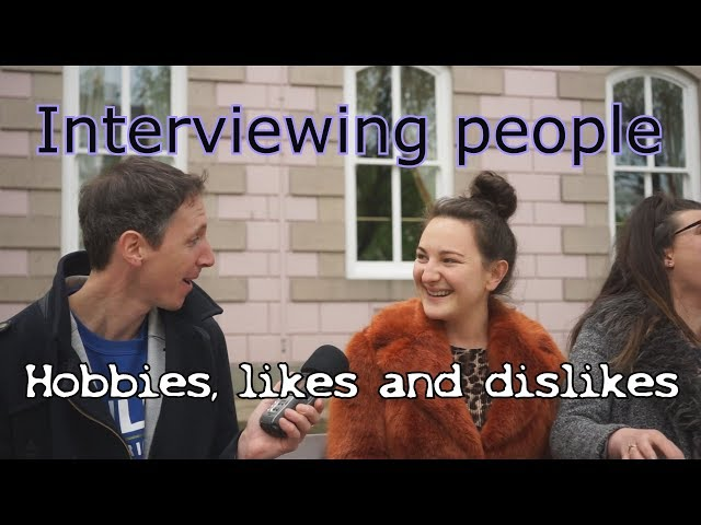 Interviewing  people: hobbies, likes and dislikes