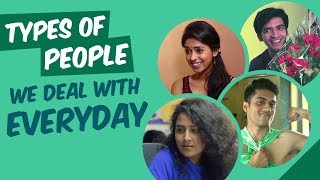 Types Of People We Deal With Everyday | Being Indian