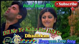 Dil Ne Ye Kaha Hai Dil Se💞Dhadhkan Old Love Hard Electro Dj Remix Song Mix By Bk Boss Up Kanpur
