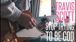 TRAVIS SCOTT - STOP TRYING TO BE GOD   PassiveAggressive GUITAR COVER