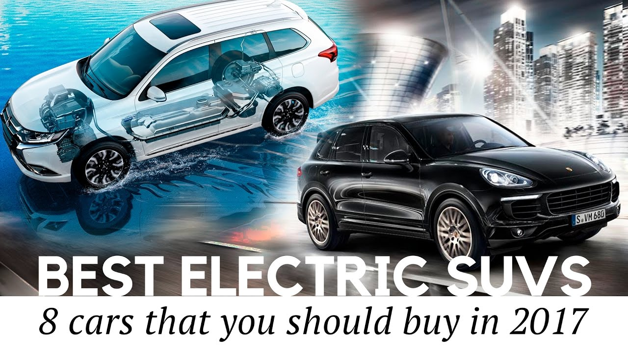 8 New Electric Suvs And Plug In Hybrid Cars To 2017 Prices Technical Specs Reviewed