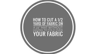 "How to cut a 1/2 yard of fabric on a 22"" cutting mat (Havel's Demonstration)"