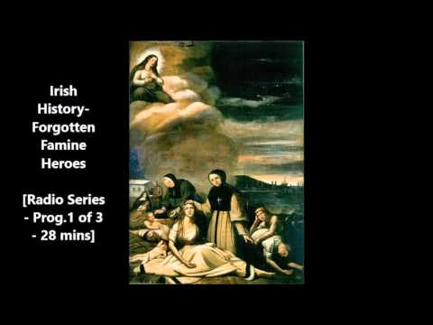 Irish History-  Forgotten Famine Heroes - Radio Series - Prog. 1 of 3 - 28 mins