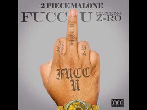 2 Piece Malone - Fucc U (ft. Z-Ro) [2016]