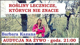 ROŚLINY LECZNICZE, KTÓRYCH NIE ZNACIE - Barbara Kazana - 23.10.2017 r.