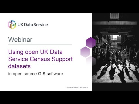 Webinar: Using open UK Data Service Census Support datasets in open source GIS software
