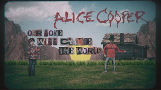 """Alice Cooper - """"Our Love Will Change The World"""" - Official Lyric Video"""