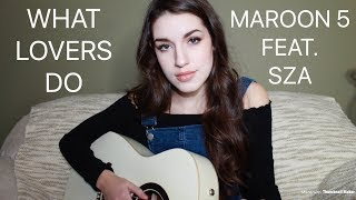 WHAT LOVERS DO Maroon 5 feat. SZA // Cover by Sarah Carmosino