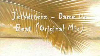 Jetsetterz - Dame Un Beat (Original Mix)