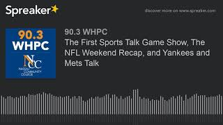 The First Sports Talk Game Show, The NFL Weekend Recap, and Yankees and Mets Talk (part 3 of 4)