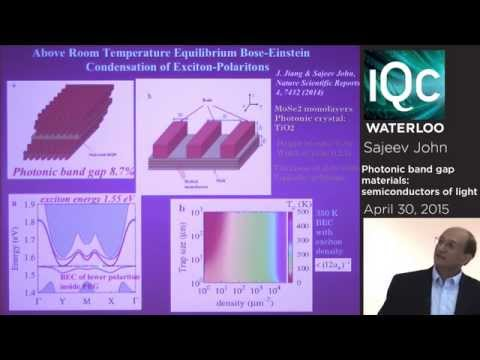 Photonic band gap materials: semiconductors of light - Sajeev John   April 30th 2015
