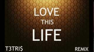 T.I. - Love This Life (Remix by T3TRI$)