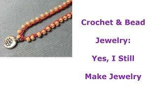 Crochet & Bead  Jewelry:  Yes, I Still  Make Jewelry
