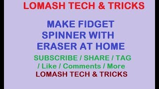 MAKE FIDGET SPINNER with ERASER at home By Lomash Tech & Tricks