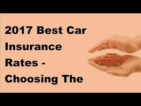2017 Best Car Insurance Rates  | Choosing The Right Cover And Getting The Best Car Insurance Rate