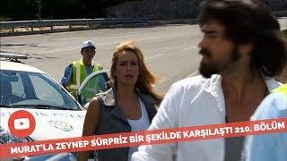 Zeyneple Muratın Sürpriz Karşılaşması 210. Bölüm