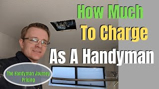 How Much To Charge As A Handyman | The Handyman Journey