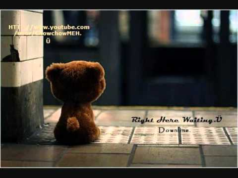 Right here waiting - Downline