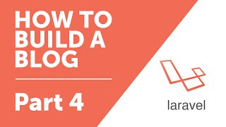 Part 4 - Controller Basics [How to Build a Blog with Laravel 5 Series]