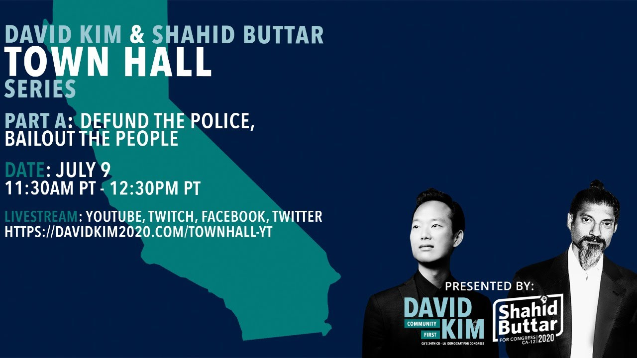 David Kim & Shahid Buttar Town Hall series: Defund the Police, Bail Out People