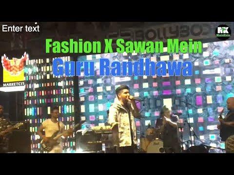 Fashion X Sawan Me Lag Gayee Aag | Guru Randhawa Live