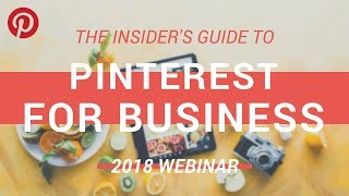 How To Use Pinterest For Business: The 2018 Insider's Guide [webinar]