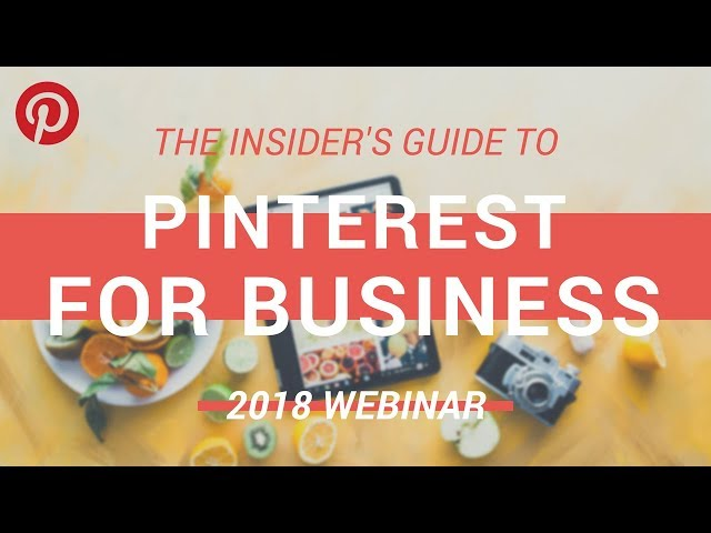 How to Use Pinterest for Business: The 2018 Insider\'s Guide [Webinar]