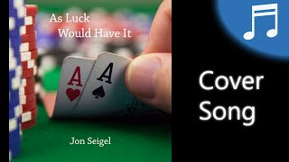 Chris Standring - As Luck Would Have It (Cover by Jon Seigel)