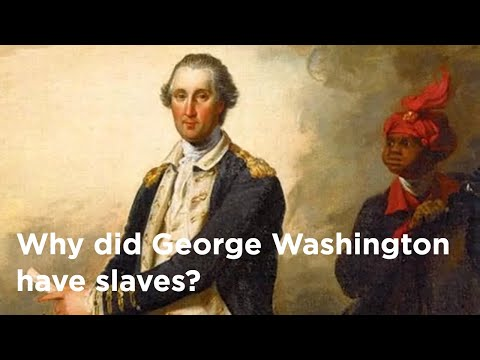 Why Did George Washington Have Slaves?