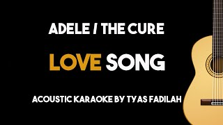 [Acoustic Karaoke] Love Song - Adele/The Cure - (Guitar Version With Lyrics & Chords)