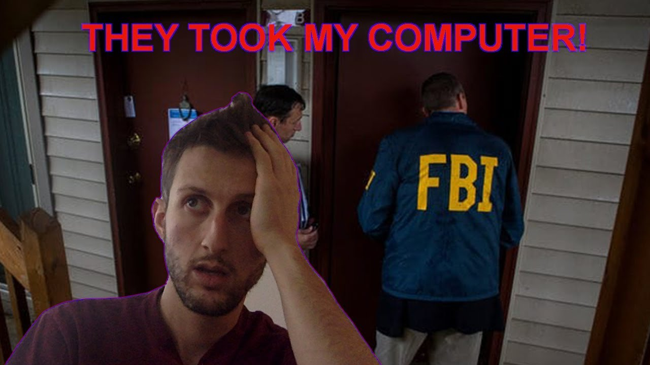 The Fbi Came To My House And Took My Computer Not Clickbait