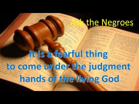 Ask the Negroes, It is a fearful thing to fall into the judgement hands of God