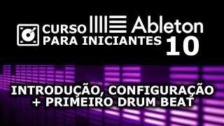 Ableton Live 10 - Introdução, Configuração + 1ª Batida (Em Português) #CursoAbletonLive10