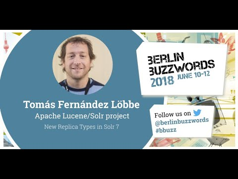 Berlin Buzzwords 18: Tomás Fernández Löbbe – New Replica Types in Solr 7 on YouTube