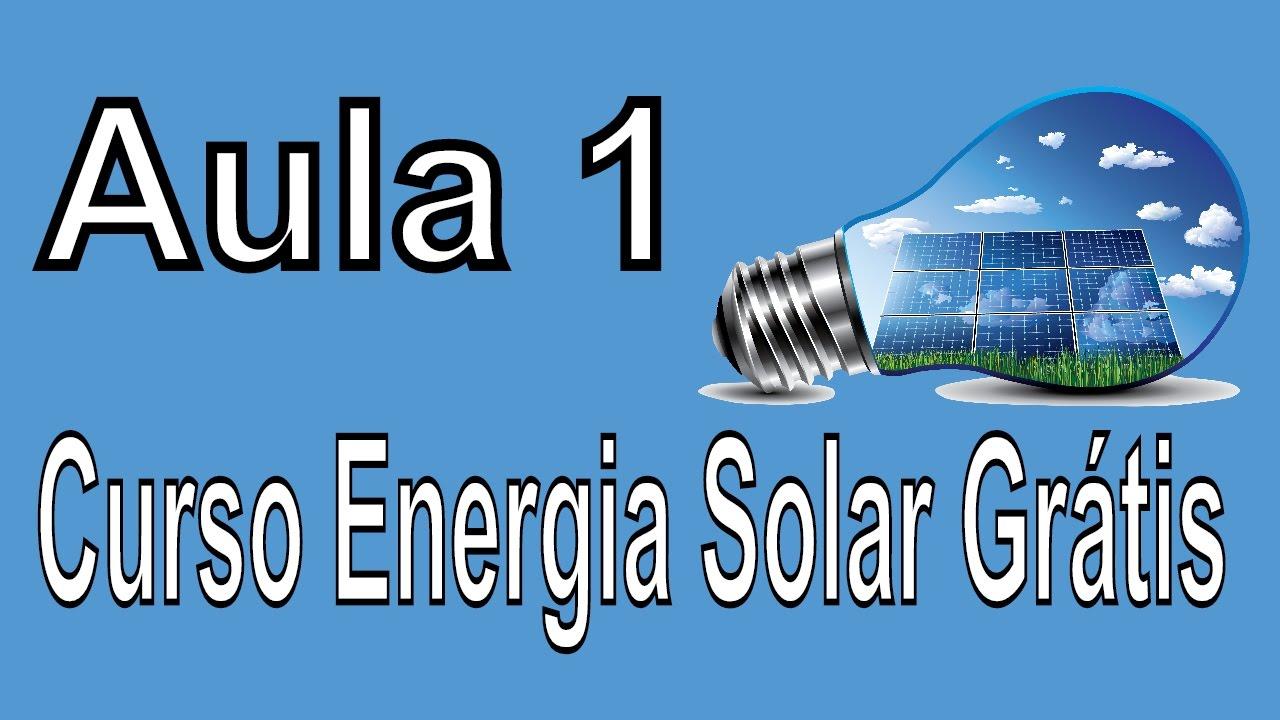 Aula 1 Curso Energia Solar 2017 Curso Gratis Youtube