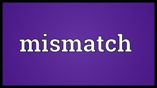 Mismatch Meaning