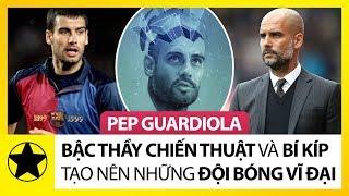 """Pep Guardiola – Bậc Thầy Chiến Thuật Và """"Bí Kíp"""" Tạo Nên Những Đội Bóng Vĩ Đại"""