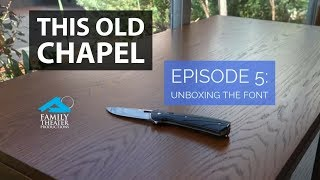 This Old Chapel: EP5 -- Unboxing the Font
