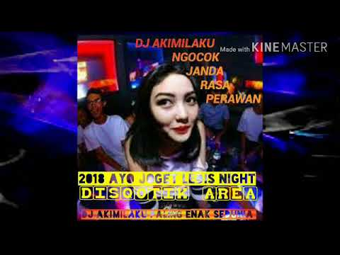 DJ AKIMILAKU NGOCOK JANDA RASA PERAWAN (LEDIS NIGHT AYOO GOYANG)