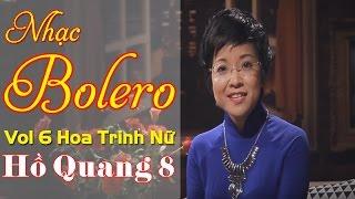 Nhạc Bolero Trữ Tình 2017 | Lk Nhạc Vàng Trữ Tình Bolero Hay Nhất 2017 | Hồ Quang 8 Mới Nhất