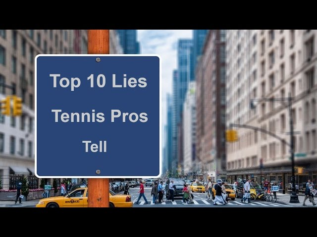 Top 10 Lies that Tennis Pros Tell
