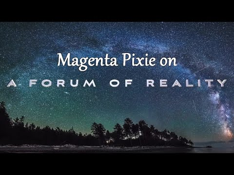"Magenta Pixie on ""A Forum of Reality"""