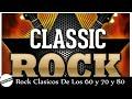 Rock Clasicos en Ingles de los 60 y 70 y 80 - Canciones De Rock Clasico