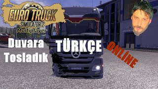 Euro Truck Simulator 2 Türkçe Online Multiplayer | Duvara Tosladık !