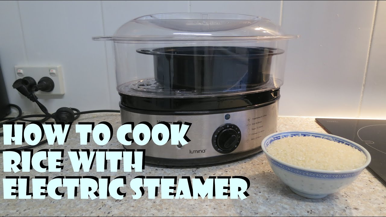 How To Cook Rice With Electric Steamer