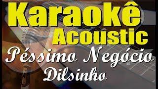 Baixar Dilsinho - Péssimo Negócio (Karaokê Acústico) playback